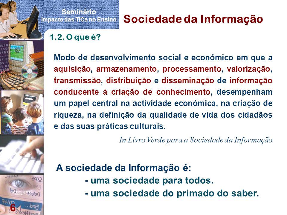 Seminário Impacto das TICs no Ensino 6 Modo de desenvolvimento social e económico em que a aquisição, armazenamento, processamento, valorização, trans