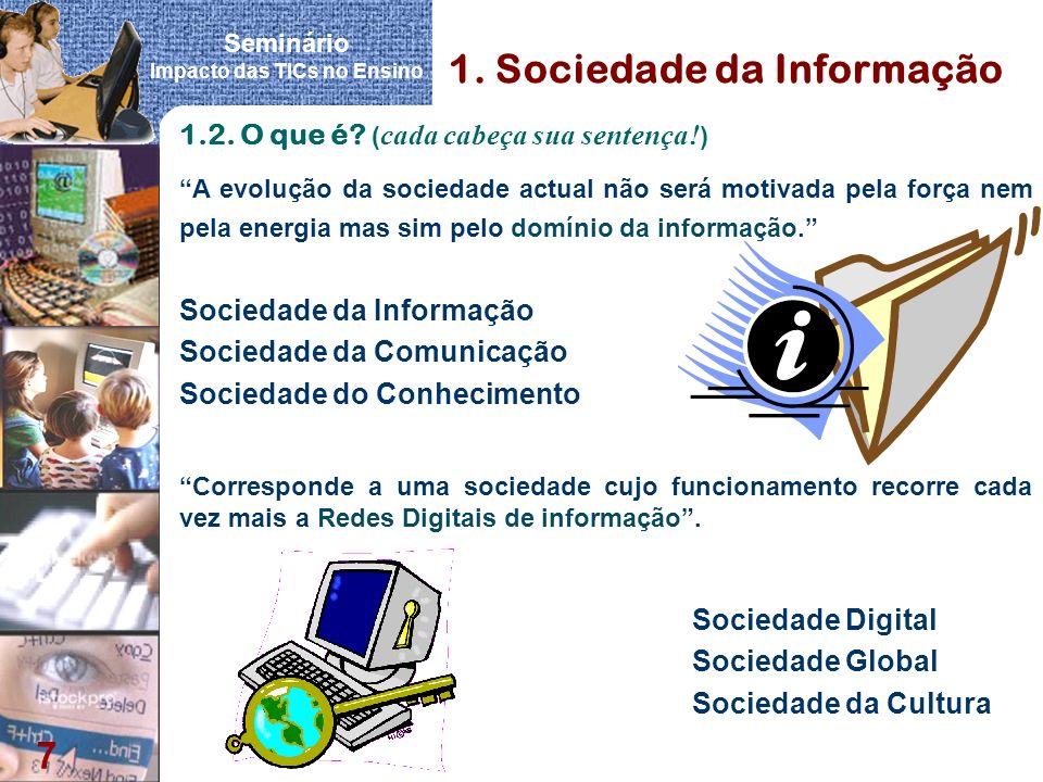 Seminário Impacto das TICs no Ensino 7 Corresponde a uma sociedade cujo funcionamento recorre cada vez mais a Redes Digitais de informação. Sociedade