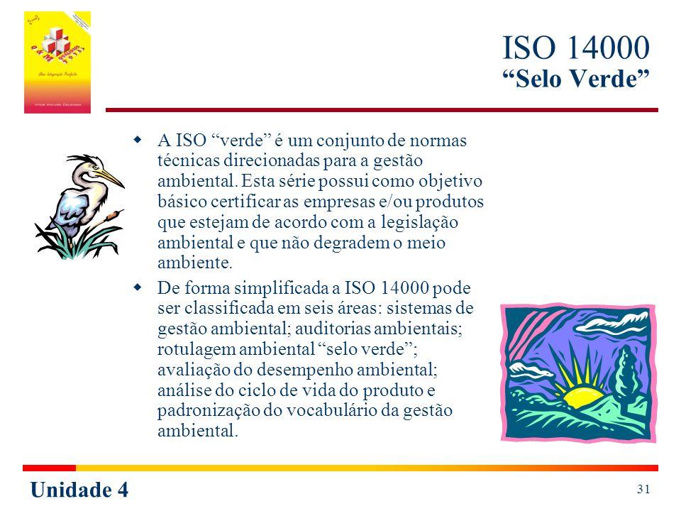 Unidade 4 31 ISO 14000 Selo Verde A ISO verde é um conjunto de normas técnicas direcionadas para a gestão ambiental. Esta série possui como objetivo b