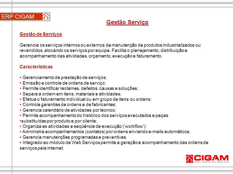 ERP CIGAM Gestão Serviço Gestão de Serviços Gerencia os serviços internos ou externos de manutenção de produtos industrializados ou revendidos, alocan