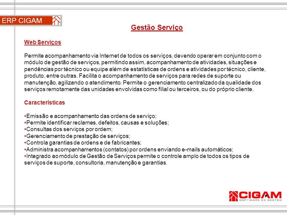 ERP CIGAM Gestão Serviço Web Serviços Permite acompanhamento via Internet de todos os serviços, devendo operar em conjunto com o módulo de gestão de s
