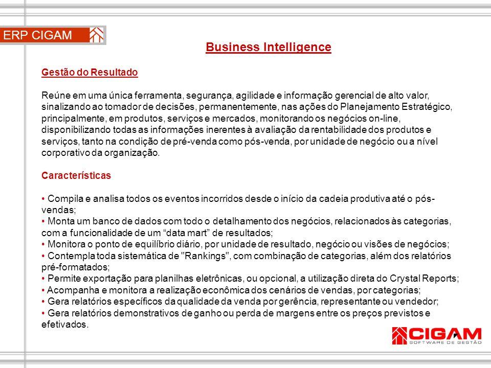 ERP CIGAM Business Intelligence Gestão do Resultado Reúne em uma única ferramenta, segurança, agilidade e informação gerencial de alto valor, sinaliza