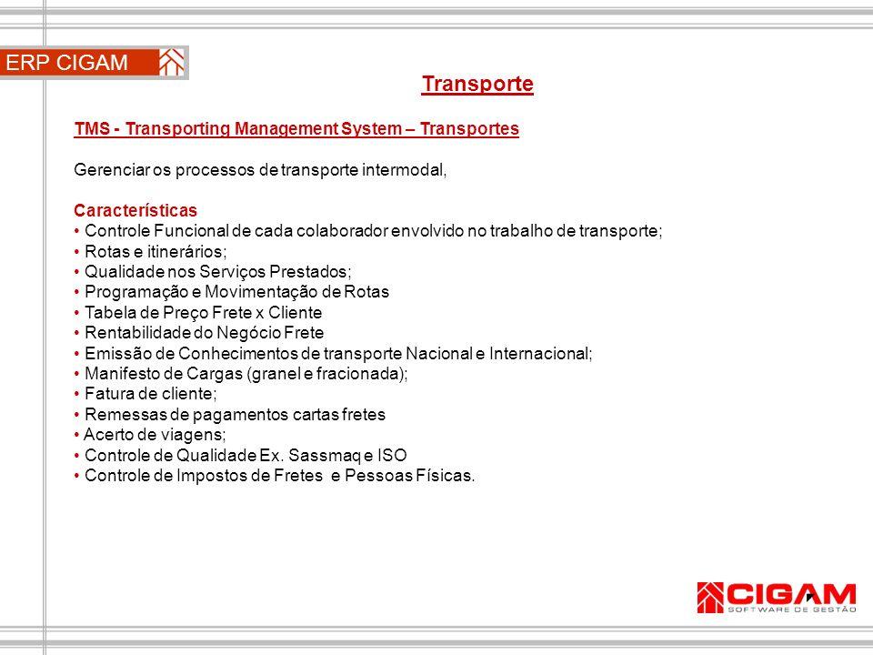 ERP CIGAM Transporte TMS - Transporting Management System – Transportes Gerenciar os processos de transporte intermodal, Características Controle Func