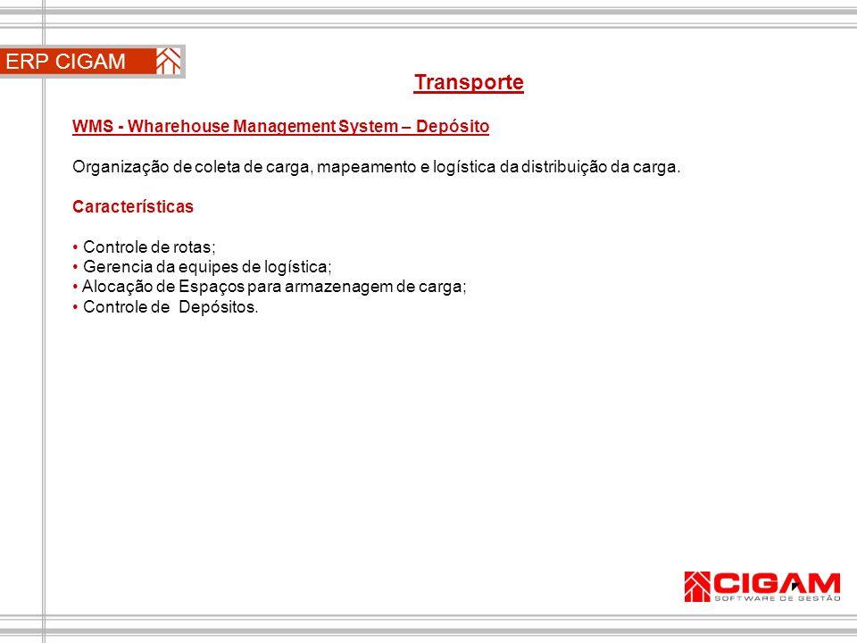 ERP CIGAM Transporte WMS - Wharehouse Management System – Depósito Organização de coleta de carga, mapeamento e logística da distribuição da carga. Ca