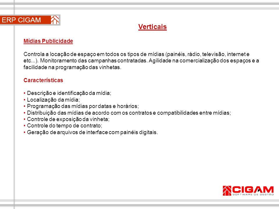 ERP CIGAM Verticais Mídias Publicidade Controla a locação de espaço em todos os tipos de mídias (painéis, rádio, televisão, internet e etc...). Monito