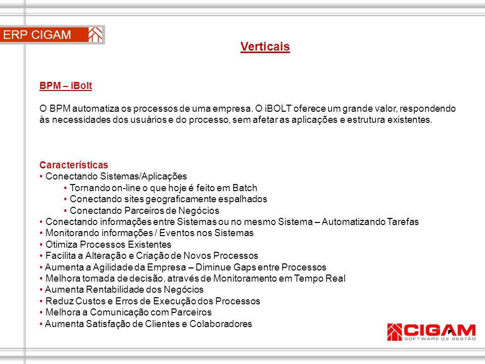 ERP CIGAM Verticais BPM – iBolt O BPM automatiza os processos de uma empresa. O iBOLT oferece um grande valor, respondendo às necessidades dos usuário