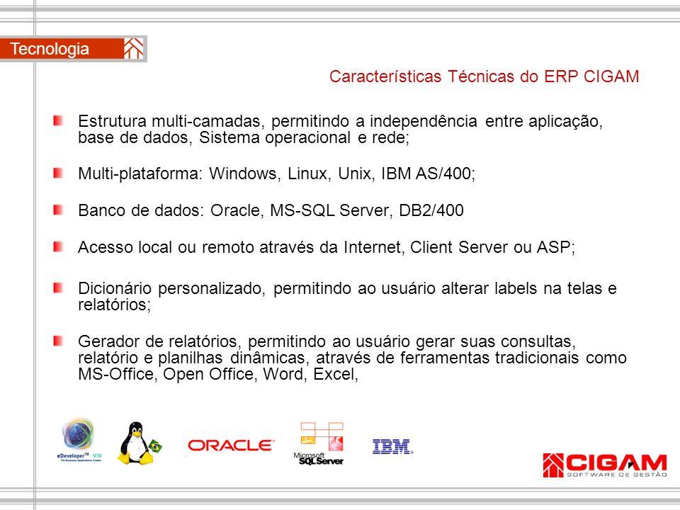 Características Técnicas do ERP CIGAM Estrutura multi-camadas, permitindo a independência entre aplicação, base de dados, Sistema operacional e rede;