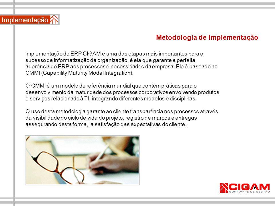 Metodologia de Implementação Implementação implementação do ERP CIGAM é uma das etapas mais importantes para o sucesso da informatização da organizaçã