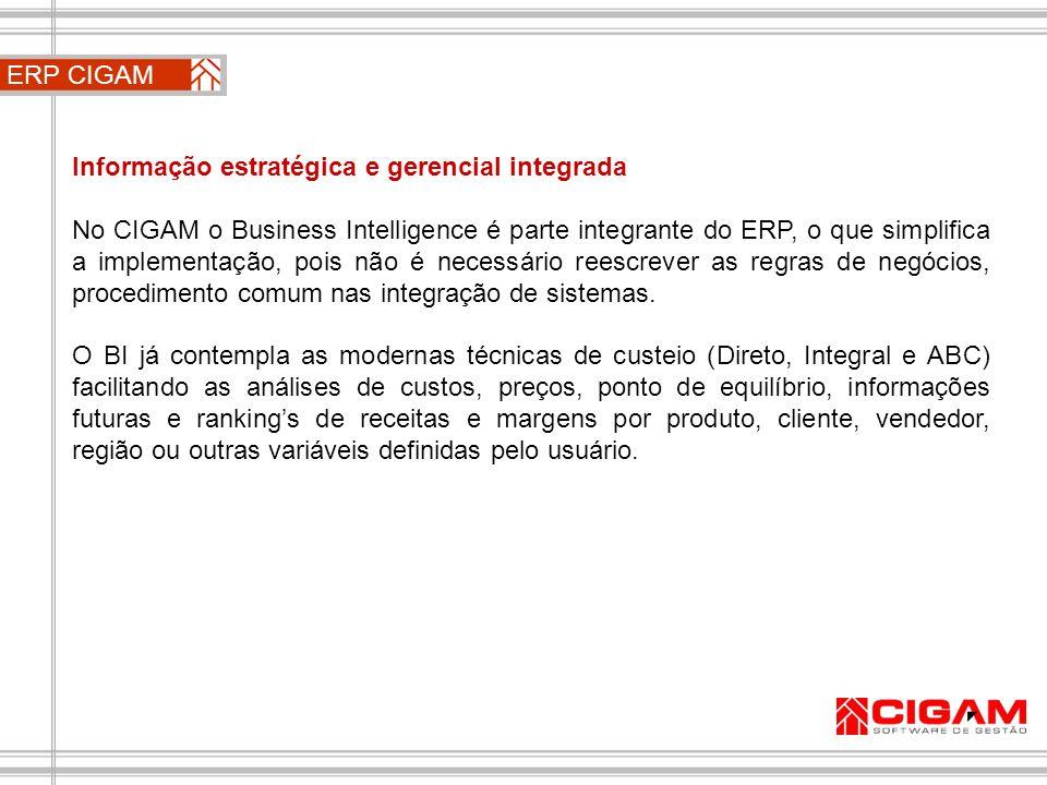 ERP CIGAM Informação estratégica e gerencial integrada No CIGAM o Business Intelligence é parte integrante do ERP, o que simplifica a implementação, p