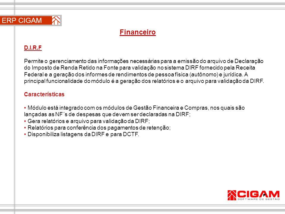 D.I.R.F Permite o gerenciamento das informações necessárias para a emissão do arquivo de Declaração do Imposto de Renda Retido na Fonte para validação