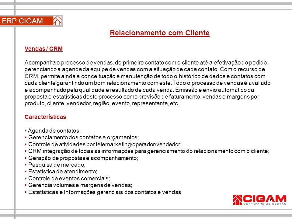 Vendas / CRM Acompanha o processo de vendas, do primeiro contato com o cliente até a efetivação do pedido, gerenciando a agenda da equipe de vendas co