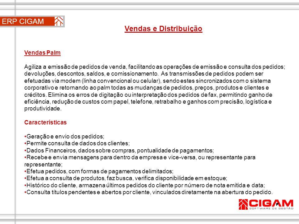ERP CIGAM Vendas e Distribuição Vendas Palm Agiliza a emissão de pedidos de venda, facilitando as operações de emissão e consulta dos pedidos; devoluç