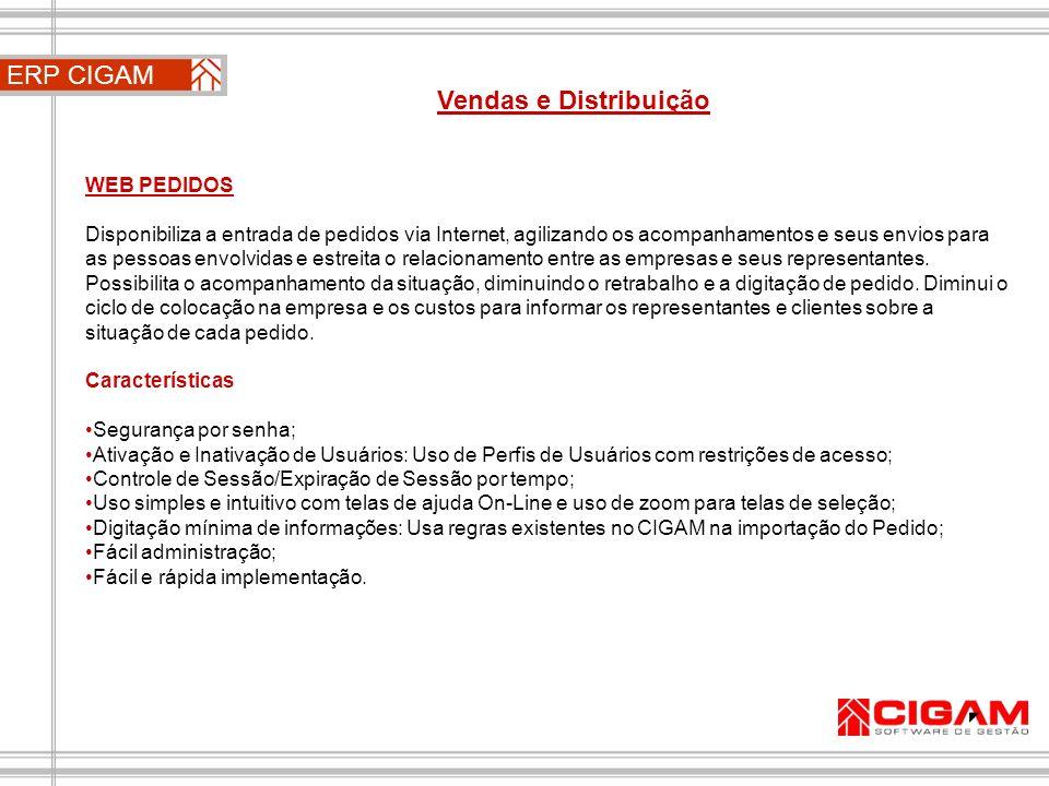 ERP CIGAM Vendas e Distribuição WEB PEDIDOS Disponibiliza a entrada de pedidos via Internet, agilizando os acompanhamentos e seus envios para as pesso