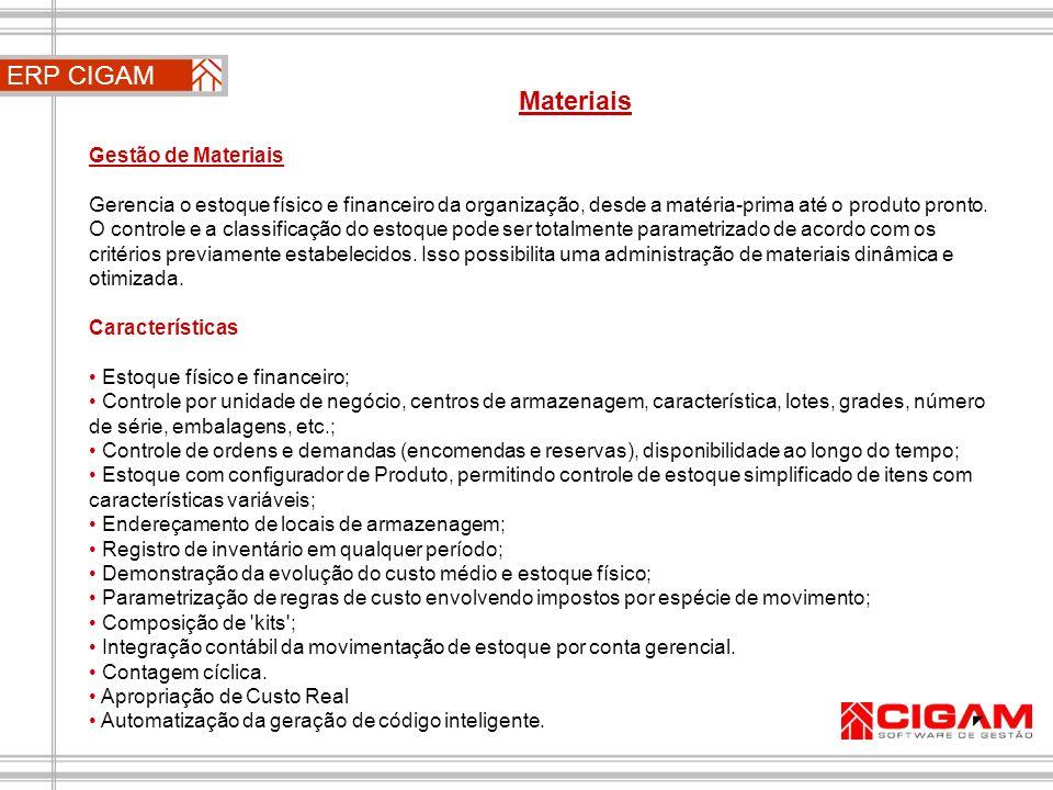 ERP CIGAM Materiais Gestão de Materiais Gerencia o estoque físico e financeiro da organização, desde a matéria-prima até o produto pronto. O controle
