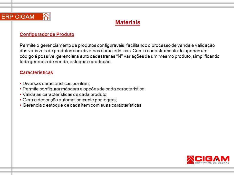 ERP CIGAM Materiais Configurador de Produto Permite o gerenciamento de produtos configuráveis, facilitando o processo de venda e validação das variáve