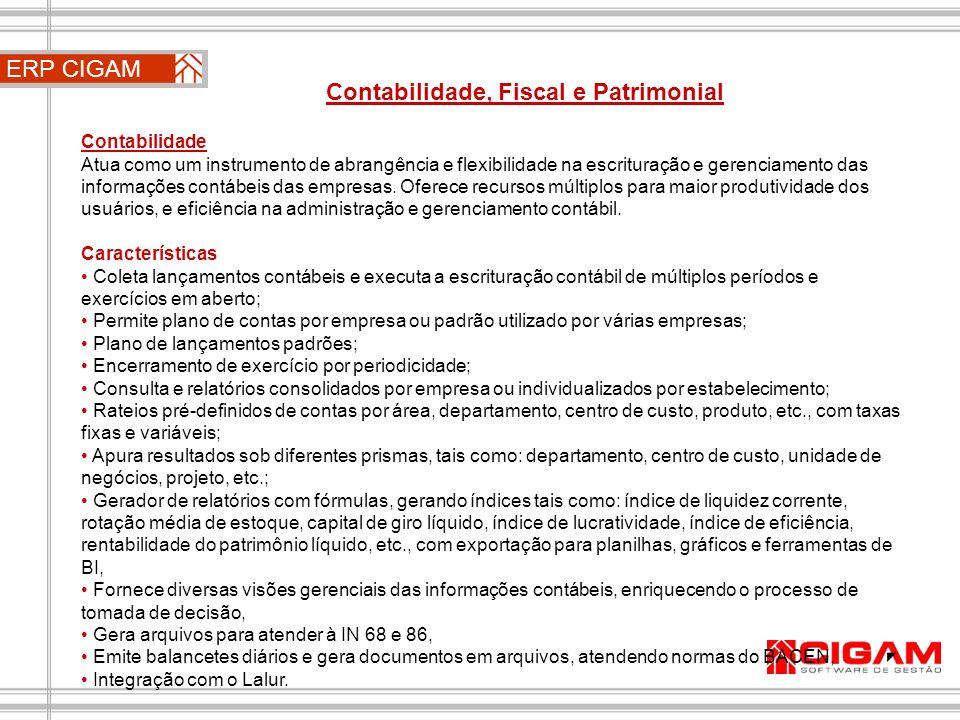 ERP CIGAM Contabilidade, Fiscal e Patrimonial Contabilidade Atua como um instrumento de abrangência e flexibilidade na escrituração e gerenciamento da