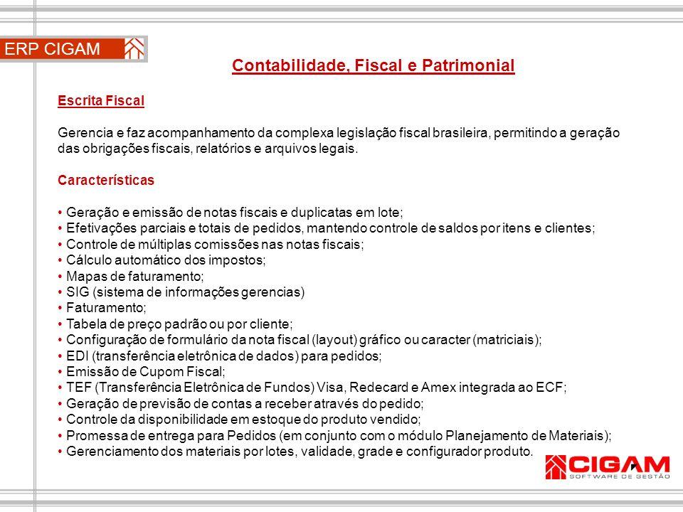 ERP CIGAM Contabilidade, Fiscal e Patrimonial Escrita Fiscal Gerencia e faz acompanhamento da complexa legislação fiscal brasileira, permitindo a gera