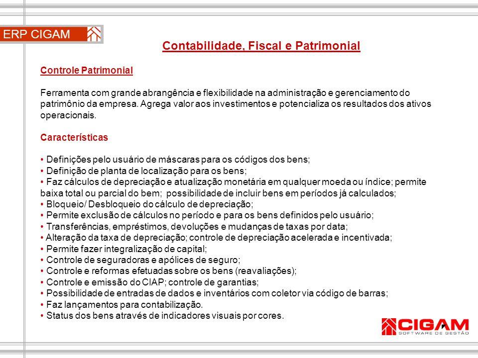 ERP CIGAM Contabilidade, Fiscal e Patrimonial Controle Patrimonial Ferramenta com grande abrangência e flexibilidade na administração e gerenciamento