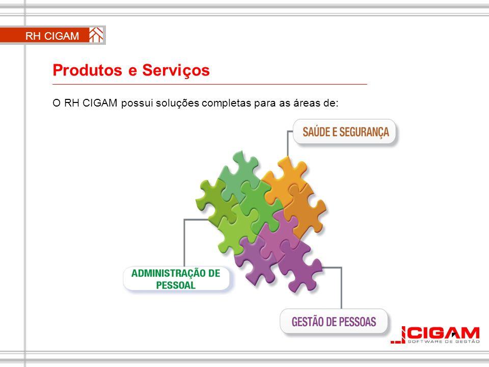 Produtos e Serviços O RH CIGAM possui soluções completas para as áreas de: RH CIGAM