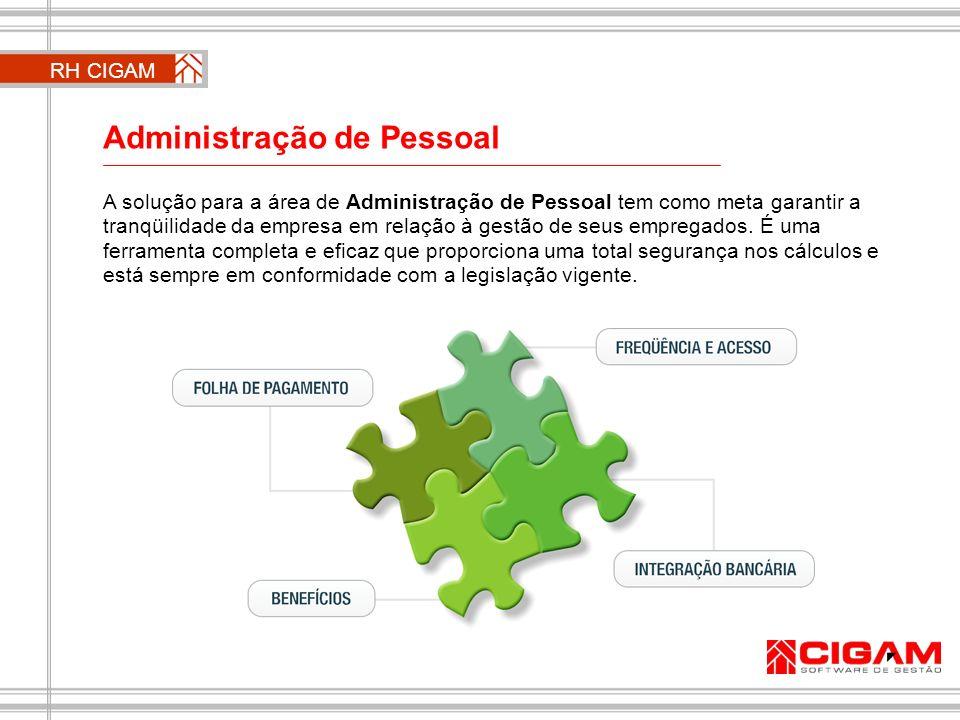Administração de Pessoal A solução para a área de Administração de Pessoal tem como meta garantir a tranqüilidade da empresa em relação à gestão de se
