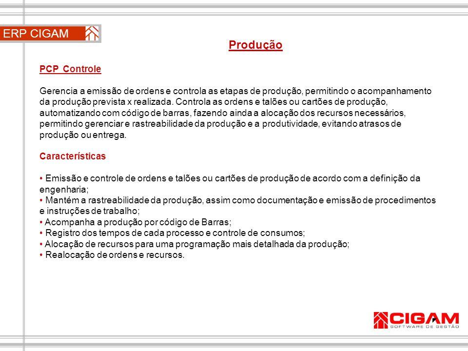 ERP CIGAM Produção PCP Controle Gerencia a emissão de ordens e controla as etapas de produção, permitindo o acompanhamento da produção prevista x real