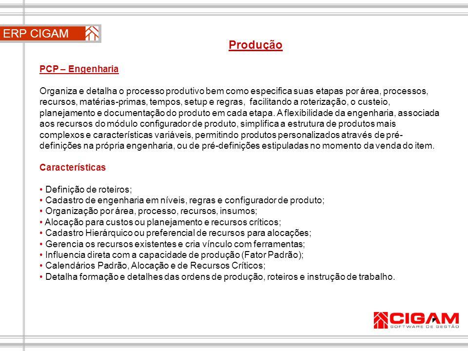 ERP CIGAM Produção PCP – Engenharia Organiza e detalha o processo produtivo bem como especifica suas etapas por área, processos, recursos, matérias-pr