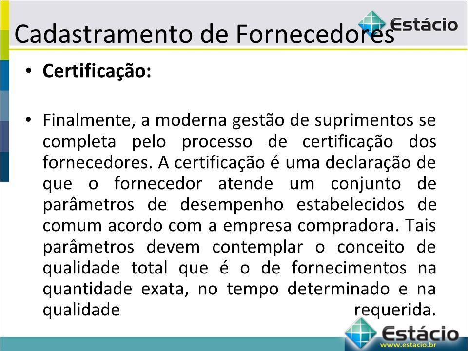 Cadastramento de Fornecedores Certificação: Finalmente, a moderna gestão de suprimentos se completa pelo processo de certificação dos fornecedores.