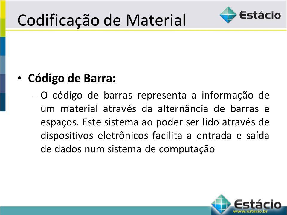 Codificação de Material Código de Barra: – O código de barras representa a informação de um material através da alternância de barras e espaços.