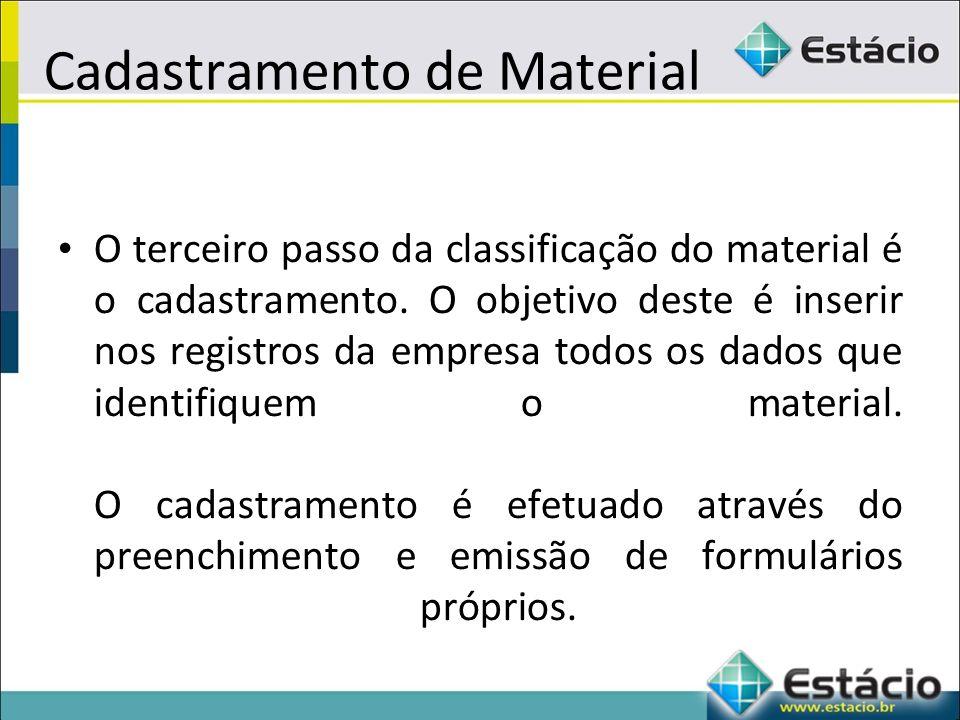 Cadastramento de Material O terceiro passo da classificação do material é o cadastramento.