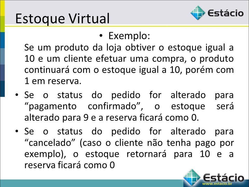 Estoque Virtual Exemplo: Se um produto da loja obtiver o estoque igual a 10 e um cliente efetuar uma compra, o produto continuará com o estoque igual a 10, porém com 1 em reserva.