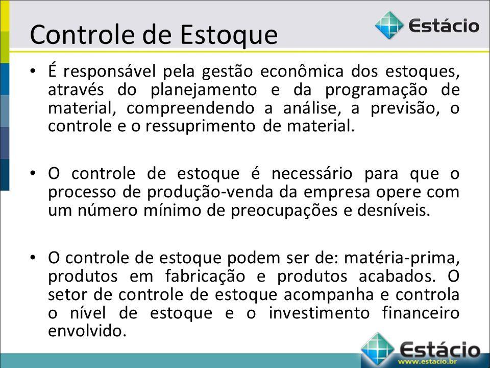Controle de Estoque É responsável pela gestão econômica dos estoques, através do planejamento e da programação de material, compreendendo a análise, a previsão, o controle e o ressuprimento de material.