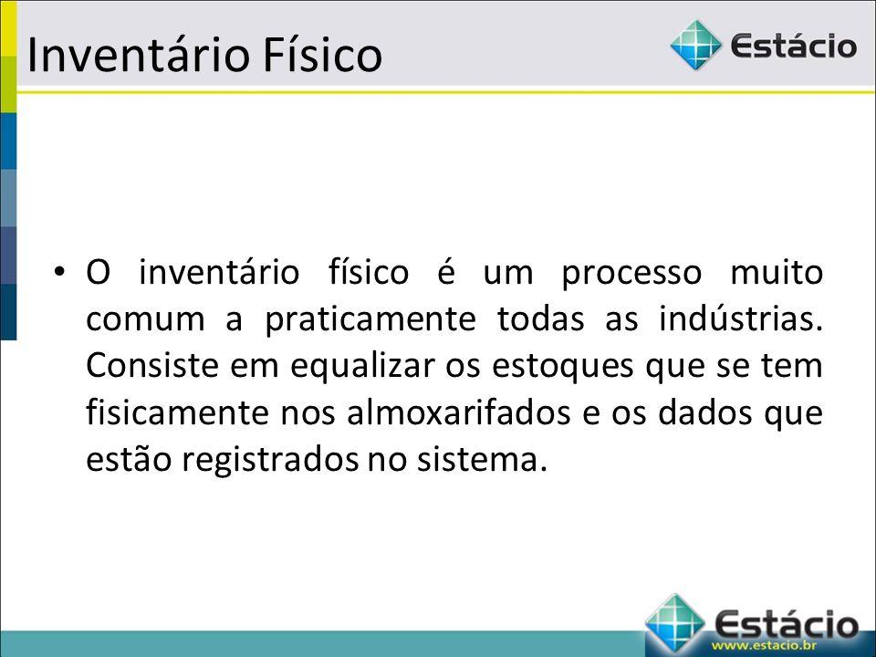 Inventário Físico O inventário físico é um processo muito comum a praticamente todas as indústrias.