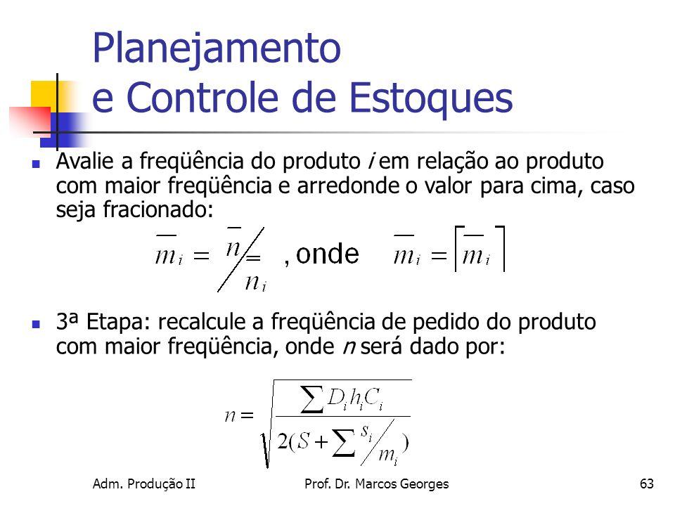 Adm. Produção IIProf. Dr. Marcos Georges63 Planejamento e Controle de Estoques Avalie a freqüência do produto i em relação ao produto com maior freqüê
