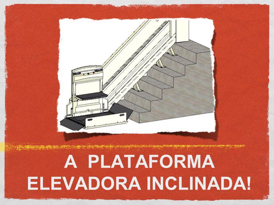 A PLATAFORMA ELEVADORA INCLINADA!