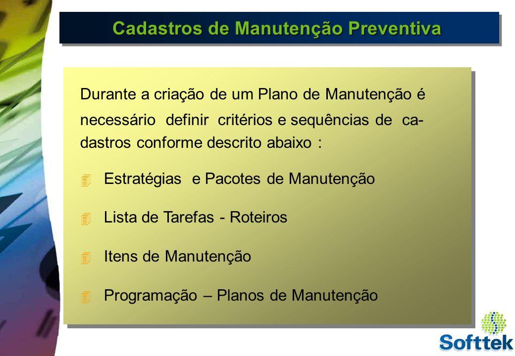 Cadastros de Manutenção Preventiva Estratégia - define regras para a sequência de trabalho de manutenção regular.Contém informações gerais de programação e pode ser atribuída ao número de lista de tarefas PM e planos de manutenção.