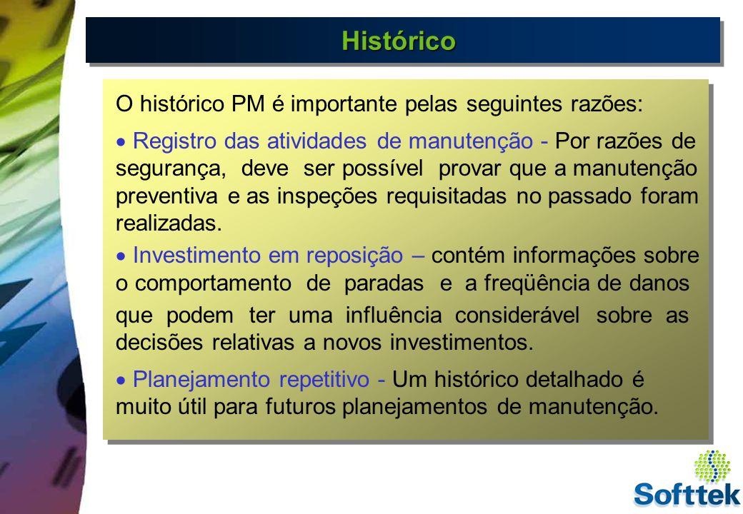 HistóricoHistórico O histórico PM é importante pelas seguintes razões: Registro das atividades de manutenção - Por razões de segurança, deve ser possí