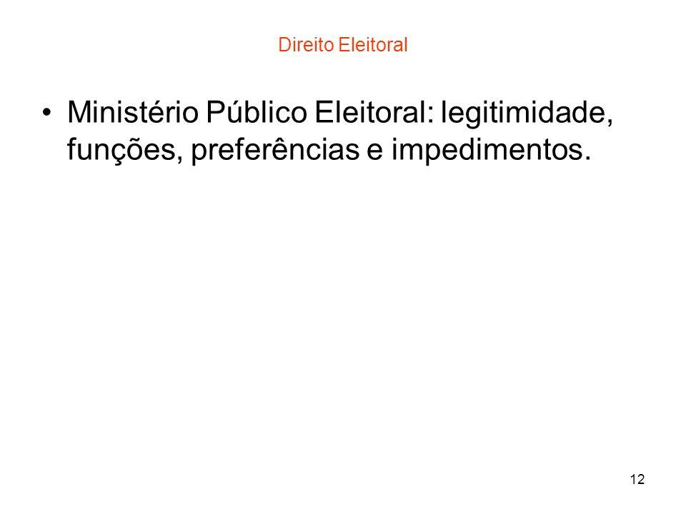 12 Direito Eleitoral Ministério Público Eleitoral: legitimidade, funções, preferências e impedimentos.