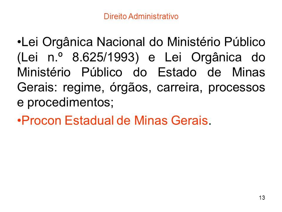13 Direito Administrativo Lei Orgânica Nacional do Ministério Público (Lei n.º 8.625/1993) e Lei Orgânica do Ministério Público do Estado de Minas Ger