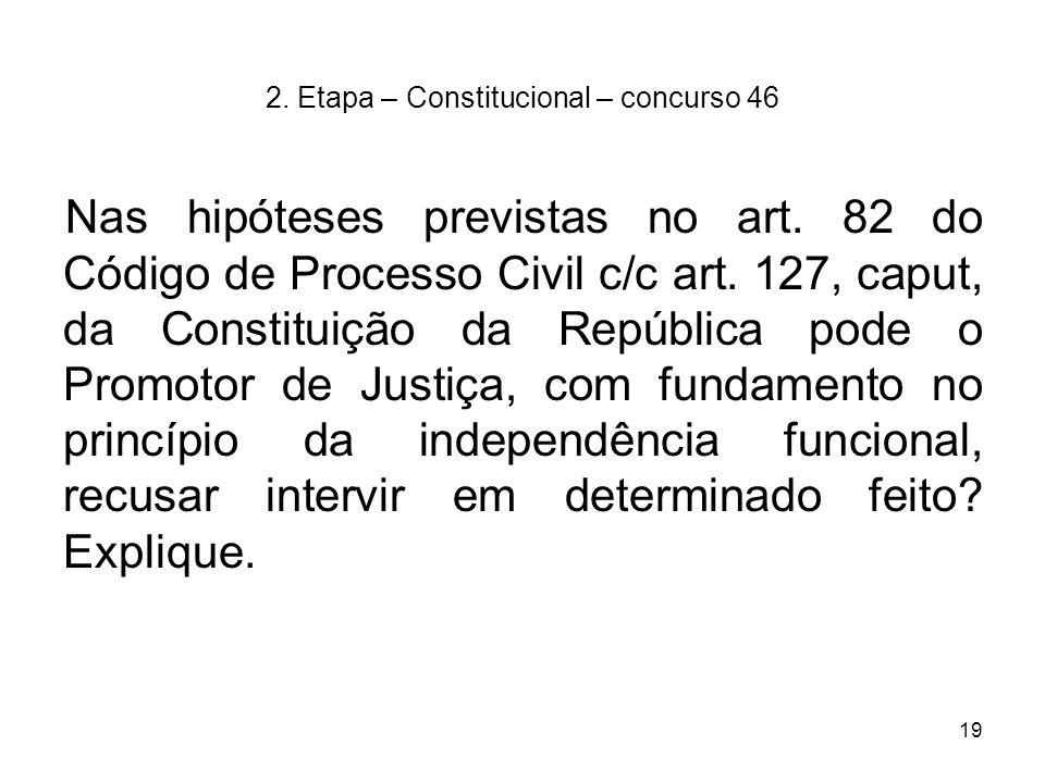 19 2. Etapa – Constitucional – concurso 46 Nas hipóteses previstas no art. 82 do Código de Processo Civil c/c art. 127, caput, da Constituição da Repú