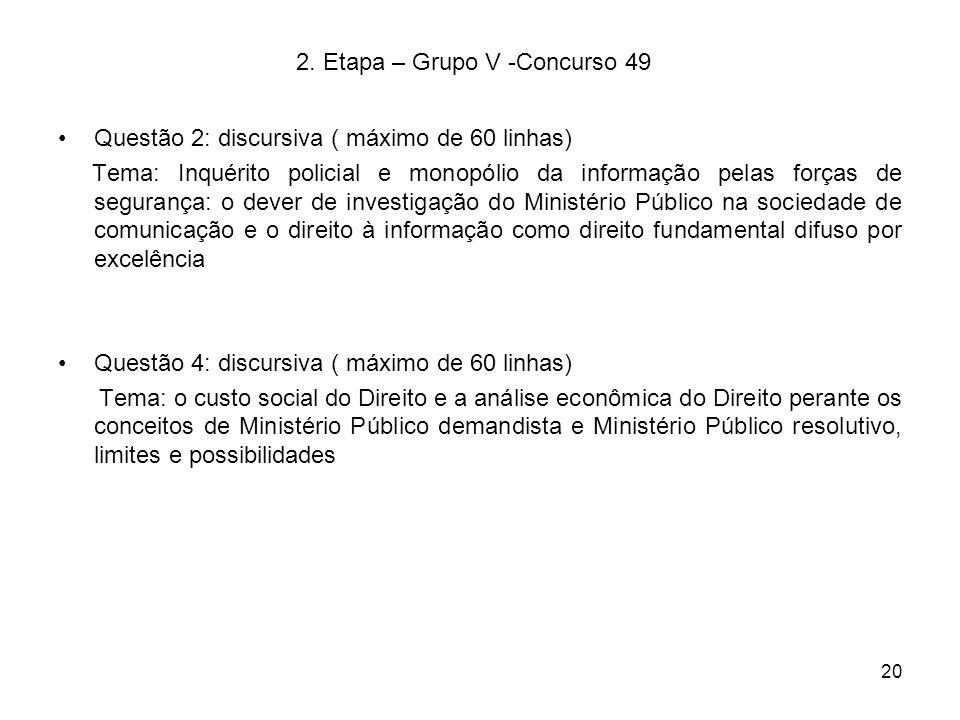 20 2. Etapa – Grupo V -Concurso 49 Questão 2: discursiva ( máximo de 60 linhas) Tema: Inquérito policial e monopólio da informação pelas forças de seg