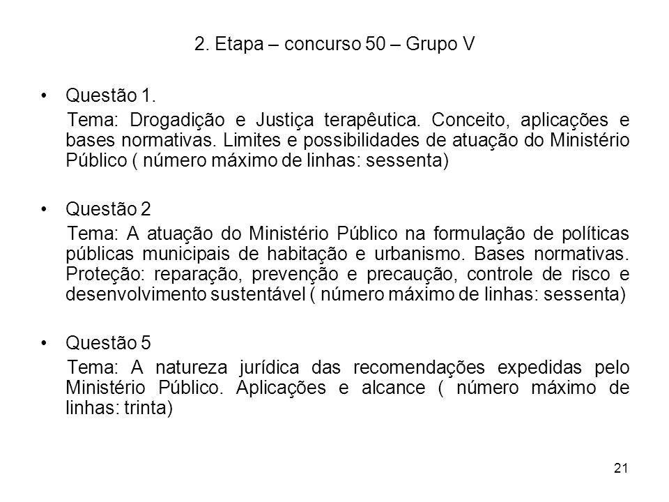 21 2. Etapa – concurso 50 – Grupo V Questão 1. Tema: Drogadição e Justiça terapêutica. Conceito, aplicações e bases normativas. Limites e possibilidad