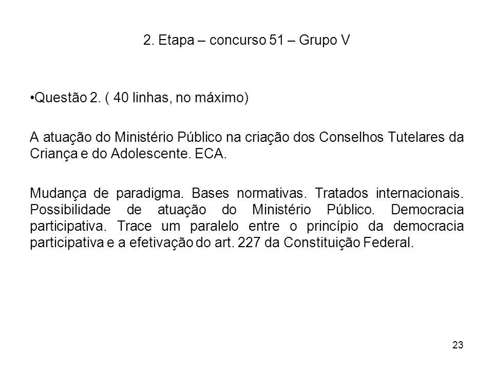23 2. Etapa – concurso 51 – Grupo V Questão 2. ( 40 linhas, no máximo) A atuação do Ministério Público na criação dos Conselhos Tutelares da Criança e