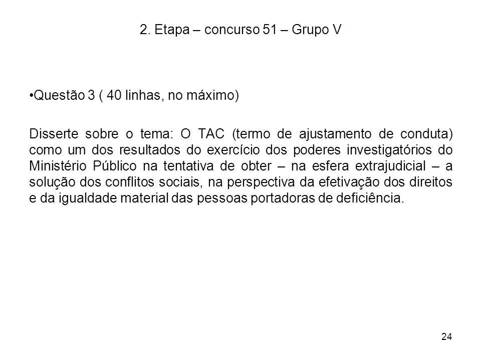 24 2. Etapa – concurso 51 – Grupo V Questão 3 ( 40 linhas, no máximo) Disserte sobre o tema: O TAC (termo de ajustamento de conduta) como um dos resul