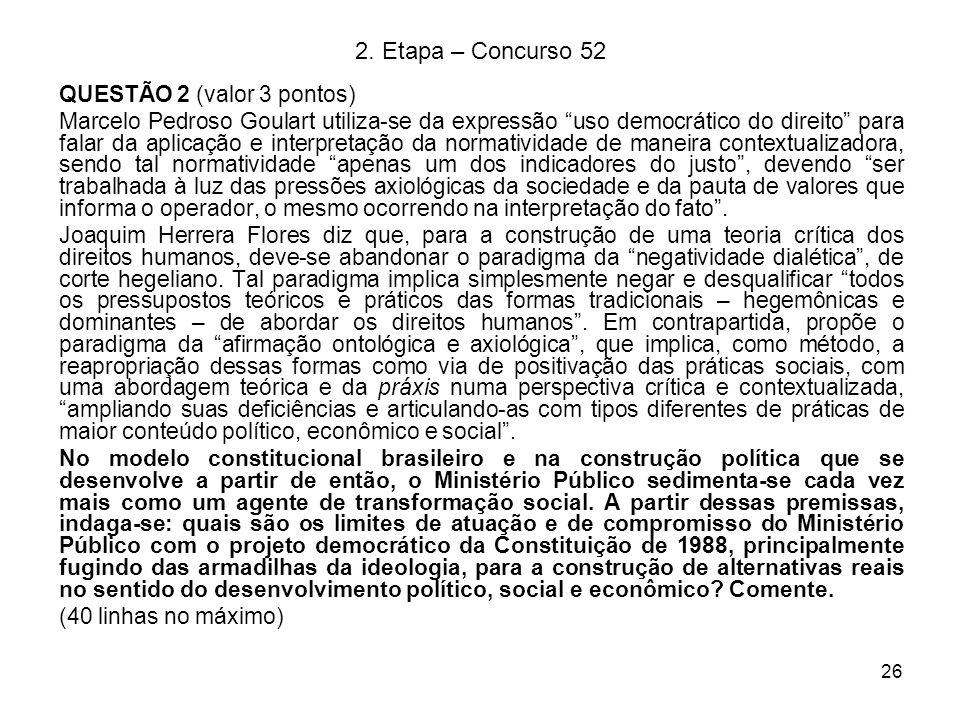 26 2. Etapa – Concurso 52 QUESTÃO 2 (valor 3 pontos) Marcelo Pedroso Goulart utiliza-se da expressão uso democrático do direito para falar da aplicaçã