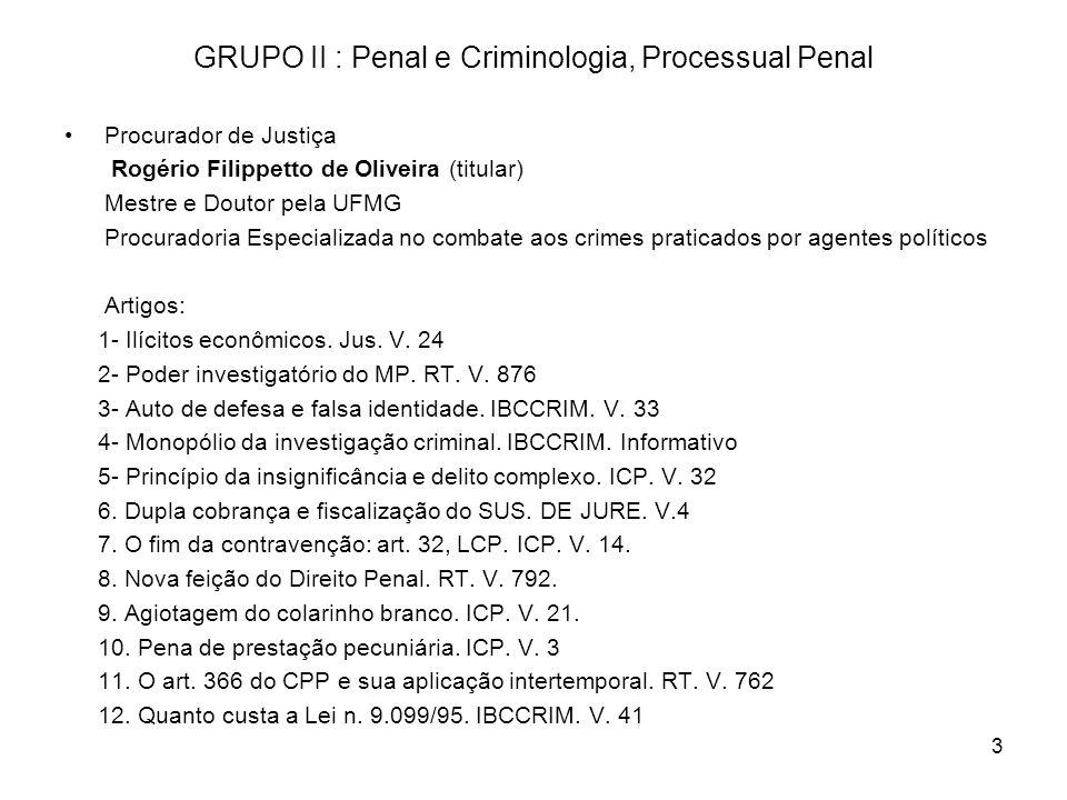 3 GRUPO II : Penal e Criminologia, Processual Penal Procurador de Justiça Rogério Filippetto de Oliveira (titular) Mestre e Doutor pela UFMG Procurado