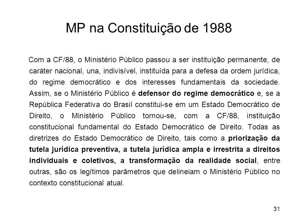 31 MP na Constituição de 1988 Com a CF/88, o Ministério Público passou a ser instituição permanente, de caráter nacional, una, indivisível, instituída