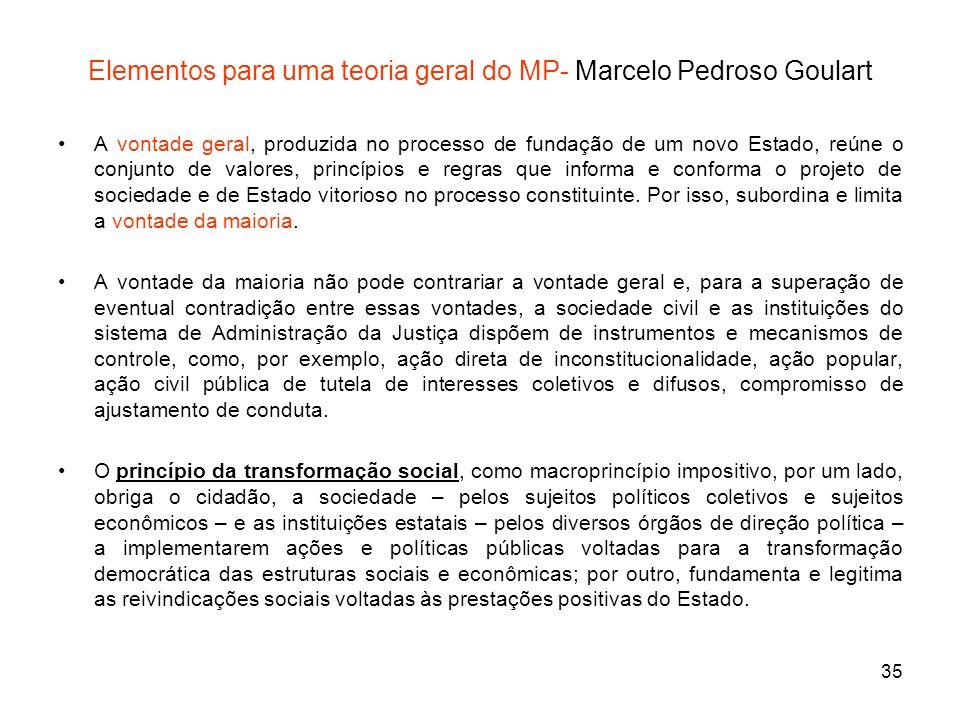 35 Elementos para uma teoria geral do MP- Marcelo Pedroso Goulart A vontade geral, produzida no processo de fundação de um novo Estado, reúne o conjun