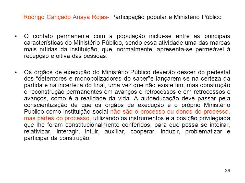 39 Rodrigo Cançado Anaya Rojas- Participação popular e Ministério Público O contato permanente com a população inclui-se entre as principais caracterí