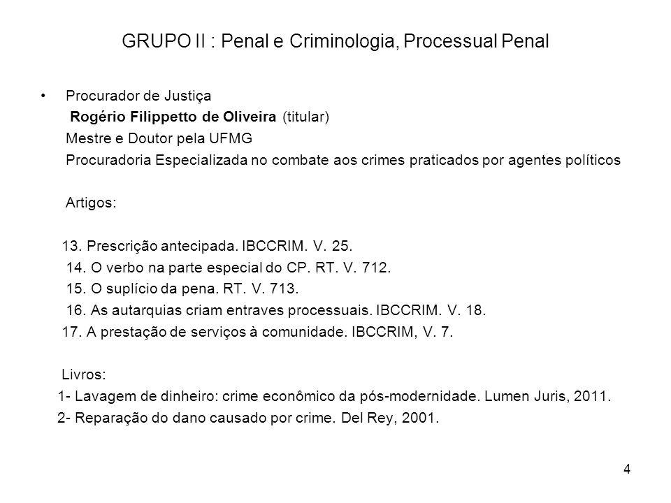 4 GRUPO II : Penal e Criminologia, Processual Penal Procurador de Justiça Rogério Filippetto de Oliveira (titular) Mestre e Doutor pela UFMG Procurado