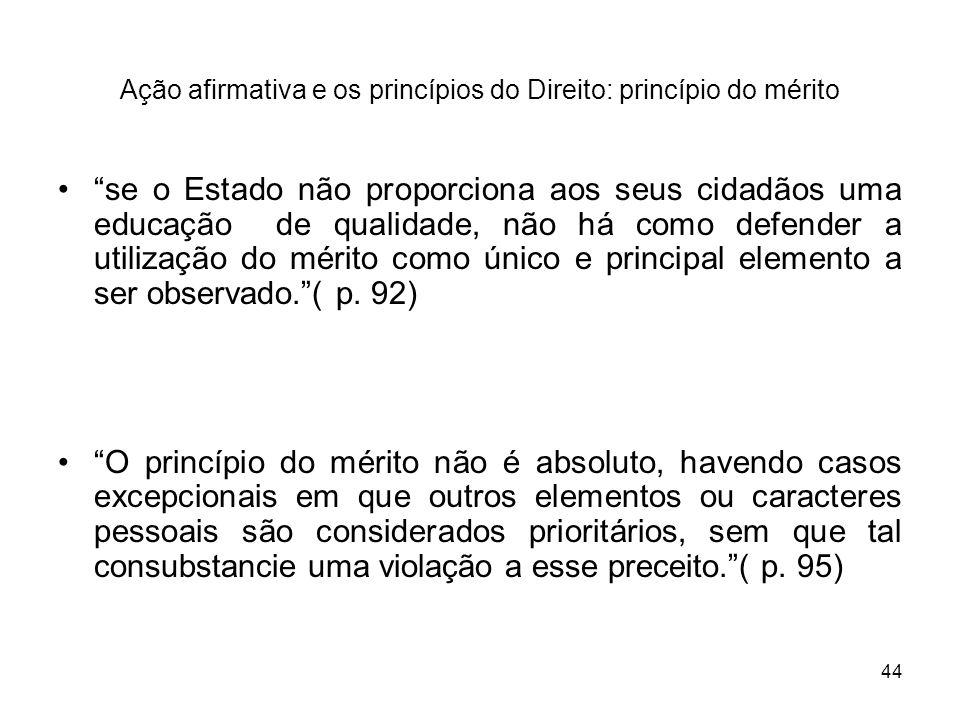 44 Ação afirmativa e os princípios do Direito: princípio do mérito se o Estado não proporciona aos seus cidadãos uma educação de qualidade, não há com